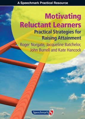 Motivating Reluctant Learners: Practical Strategies for Raising Attainment