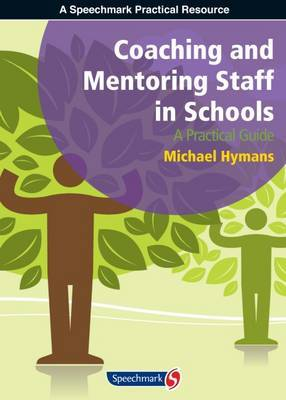 Coaching and Mentoring Staff in Schools: A Practical Guide