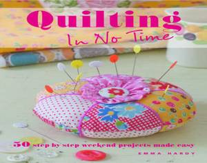 Quilting in No Time: 50 Step-by-Step Weekend Projects Made Easy