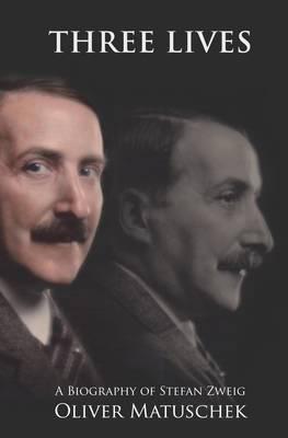 Three Lives: A Biography of Stefan Zweig