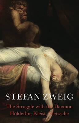 The Struggle with the Daemon: Hoelderlin, Kleist and Nietzsche