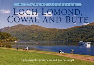 Picturing Scotland: Loch Lomond, Cowal & Bute: A Photographic Journey Around Eastern Argyll