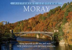 Picturing Scotland: Moray: Along Speyside to the Sea, and More...