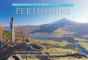 Picturing Scotland: Perthshire: City, Towns and Villages, Hills, Mountains and Glens: Vol. 7