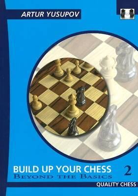 Build Up Your Chess: Beyond the Basics: v. II