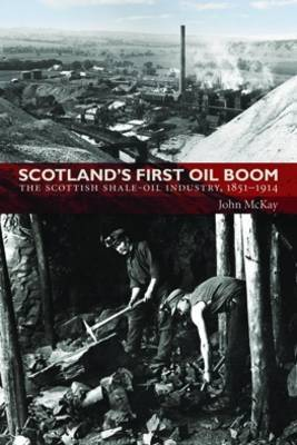 Scotland's First Oil Boom: The Scottish Shale Oil Industry, 1851-1914