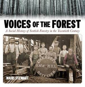 Voices of the Forest: A Social History of Scottish Forestry in the Twentieth Century