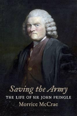 Saving the Army: The Life of Sir John Pringle