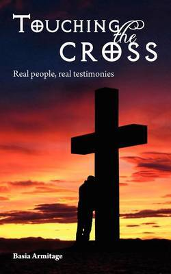 Touching the Cross: Real People, Real Testimonies