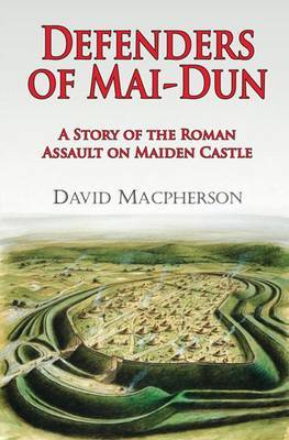 Defenders of Mai-dun: A Story of the Roman Assault on Maiden Castle