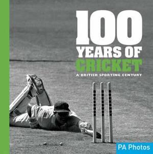 100 Years of Cricket: A British Sporting Century