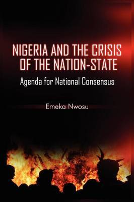 Nigeria and the Crisis of the Nation-State: Agenda for National Consensus
