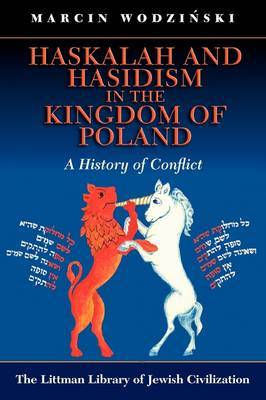 Haskalah and Hasidism in the Kingdom of Poland: A History of Conflict