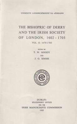 The Bishopric of Derry and the Irish Society of London: Vol. 2: 1670-1705