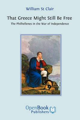That Greece Might Still be Free: The Philhellenes in the War of Independance