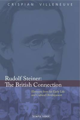 Rudolf Steiner: The British Connection: Elements from His Early Life and Cultural Development