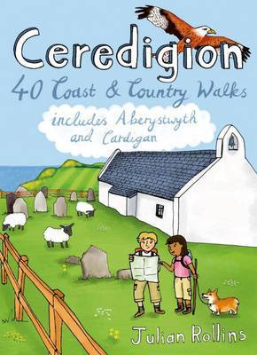 Ceredigion: 40 Coast and Country Walks - Including Aberystwyth and Cardigan