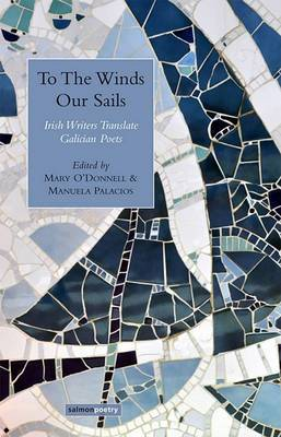 To The Winds Our Sails: Irish Writers Translate Galician Poetry