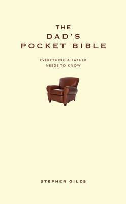 The Dad's Pocket Bible: Everything a Brilliant Father Needs to Know