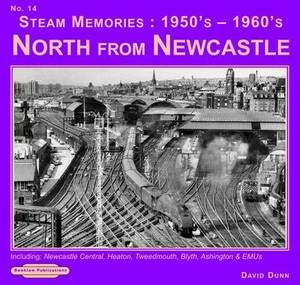 Steam Memories 1950's-1960's North from Newcastle: Including Newcastle Central, Heaton ,Tweedmouth, Blyth, Ashington & EMUs: No. 14