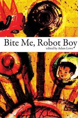 Bite Me, Robot Boy: The Dog Horn Prize for Literature Anthology