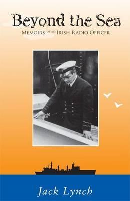 Beyond the Sea: Memoirs of an Irish Radio Officer