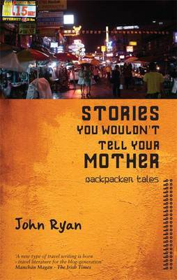 Stories You Wouldn't Tell Your Mother: Backpacker Tales