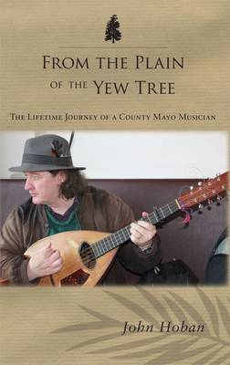 From the Plain of the Yew Tree: The Lifetime Journey of a County Mayo Musician