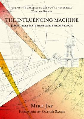 The Influencing Machine: James Tilly Matthews and the Air Loom