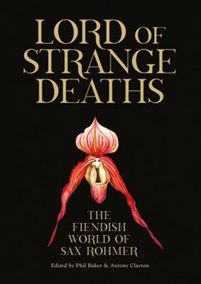 Lord Of Strange Deaths: The Fiendish World of Sax Rohmer