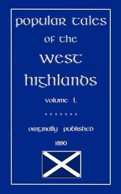 Popular Tales of the West Highlands: v. 1