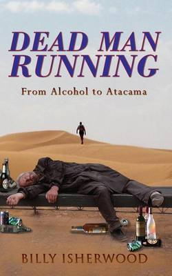Dead Man Running: From Alcohol to Atacama