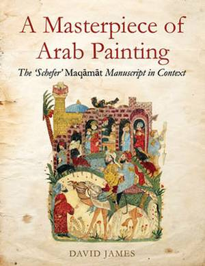 A Masterpiece of Arab Painting: The  Schefer  Maqamat Manuscript in Context