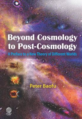 Beyond Cosmology to Post-cosmology: A Preface to a New Theory of Different Worlds