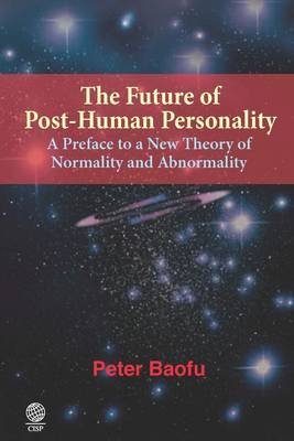 The Future of Post-human Personality: A Preface to a New Theory of Normality and Abnormality