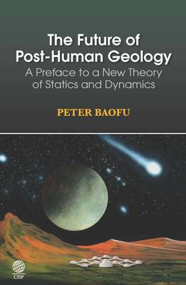 The Future of Post-Human Geology: A Preface to a New Theory of Statics and Dynamics