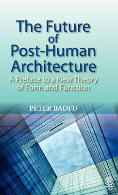 The Future of Post-human Architecture: A Preface to a New Theory of Form and Function