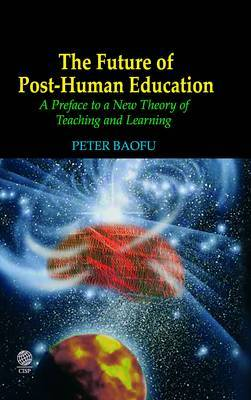 The Futureof Post-human Education: A Preface to a New Theory of Teaching and Learning