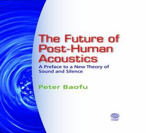 The Future of Post-Human Acoustics: A Preface to a New Theory of Sound and Silence