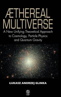 Aethereal Multiverse: A New Unifying Theoretical Approach to Cosmology, Particle Physics and Gravity