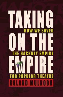 Taking on the Empire: How We Saved the Hackney Empire for Popular Theatre