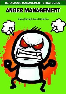Anger Management 5-11 Session Plans Using Strength Based Solutions: Behaviour Management Strategies