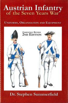 Austrian Infantry of the Seven Years War: Uniforms, Organisation and Equipment