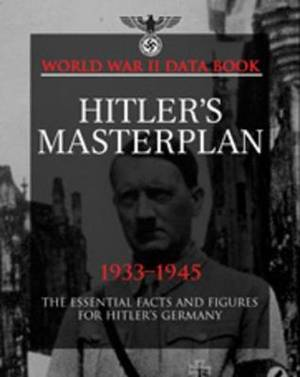 Hitler's Masterplan: The Essential Facts and Figures for Hitler's Germany