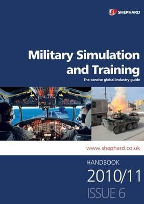 Military Simulation and Training Handbook: 2010/11