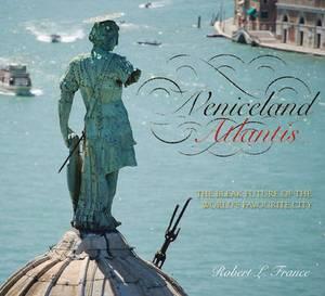 Veniceland Atlantis: The Bleak Future of the World's Favourite City