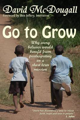 Go to Grow: Why Every Believer Would Benefit from Participating on a Short Term Mission