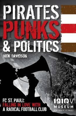 Pirates, Punks & Politics: FC St. Pauli: Falling in Love with a Radical Football Club