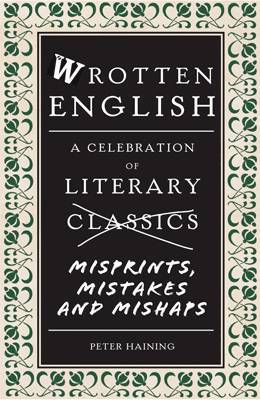 Wrotten English: A Celebration of Literary Misprints, Blunders and Typos
