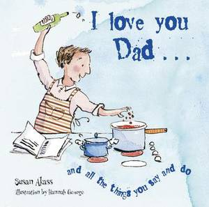 I Love You Dad: And All the Things You Say and Do